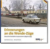 Erinnerungen an die Wende-Zuege: Deutsche Eisenbahn-Impressionen 1989-1993
