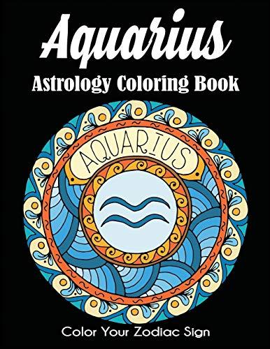 Aquarius Astrology Coloring Book: Color Your Zodiac Sign