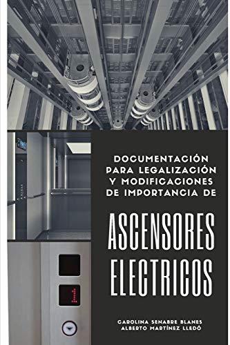 Ascensores Eléctricos: Documentación para legalización y modificaciones de importancia