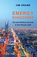 Energy Kingdoms: Oil and Political Survival in the Persian Gulf (Center on Global Energy Policy)