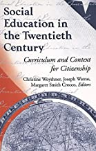 Social Education in the Twentieth Century: Curriculum and Context for Citizenship (History of Schools and Schooling)