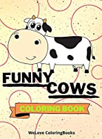 Funny Cows Coloring Book: Cute Cows Coloring Book Adorable Cows Coloring Pages for Kids 25 Incredibly Cute and Lovable Cows