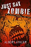Just Say Zombie: A Pre-Apocalypse Madhouse Zombie Novel (The Silvercrest Experiment Book 3)