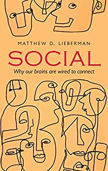 Social: Why our brains are wired to connect by [Matthew D. Lieberman]