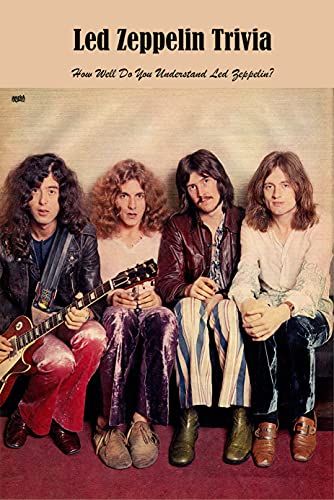 Led Zeppelin Trivia: How Well Do You Understand Led Zeppelin?: Led Zeppelin Trivia (English Edition)
