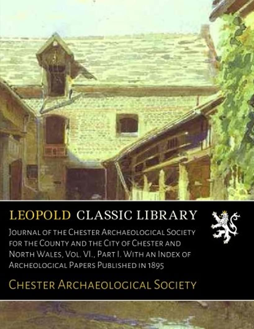 たまに君主土器Journal of the Chester Archaeological Society for the County and the City of Chester and North Wales, Vol. VI., Part I. With an Index of Archeological Papers Published in 1895