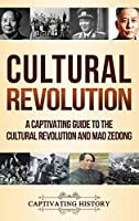 Cultural Revolution: A Captivating Guide to the Cultural Revolution and Mao Zedong