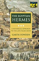 The Egyptian Hermes: A Historical Approach to the Late Pagan Mind by Garth Fowden(1993-06-01)