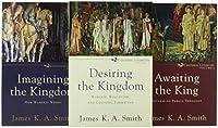 Cultural Liturgies: Desiring the Kingdom / Imagining the Kingdom / Awaiting the King