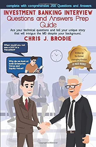 Investment Banking Interview Questions and Answers Prep Guide (200 Q&As): Ace your technical questions and tell your unique story that will intrigue ... your background. (Entrepreneur Pursuits)