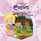 El misterio del río sin agua (Un cuento de La magia de Chloe 6)