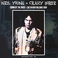 Down By The River: Live In New Orleans 1994 by Neil Young & Crazy Horse (2015-11-01)