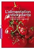 L'alimentation antioxydante - Prévenir le cancer et les maladies cardio-vasculaires
