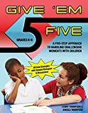 Give Em' Five: A Five Step Approach to Handling Challenging Moments with Children in Grades K-6