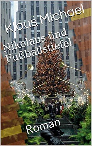 Nikolaus und Fußballstiefel: Roman (Fußball in der Weihnachtszeit 1)