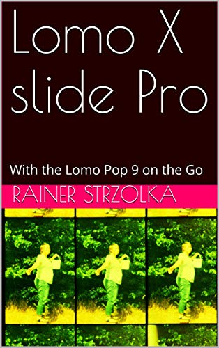 Lomo X slide Pro: With the Lomo Pop 9 on the Go (English Edition)