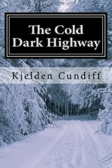 The Cold Dark Highway by [Kjelden Cundiff]