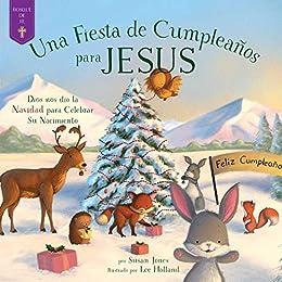 Fiesta de Cumpleaños para Jesus: Dios nos dio la Navidad para Celebrar Su Nacimiento (Forest of Faith Books) (Spanish Edition) by [Susan Jones, Lee Holland]