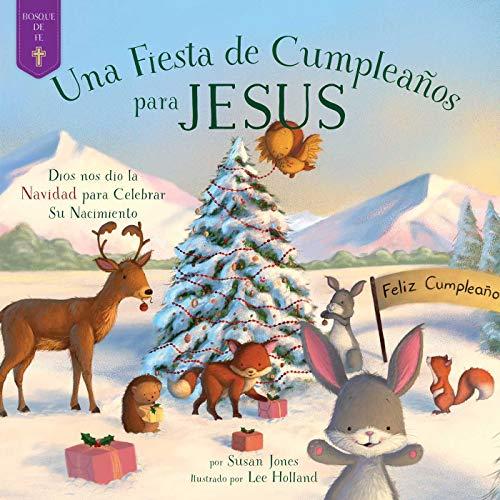 Fiesta de Cumplea±os para Jesus/ Birthday Party for Jesus: Dios nos dio la Navidad para Celebrar Su Nacimiento/ God Gave Us Christmas to Celebrate His Birth