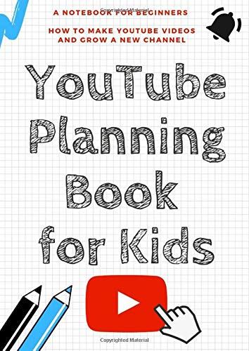 YouTube Planning Book for kids - A Notebook For Beginners: How to make YouTube videos and grow a new channel