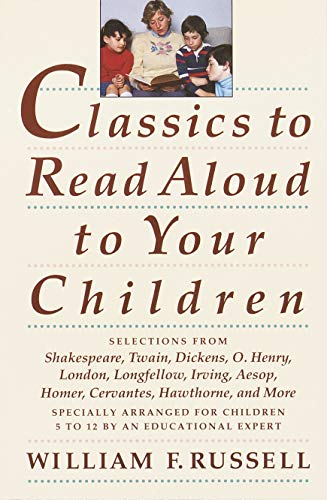 Compare Textbook Prices for Classics to Read Aloud to Your Children: Selections from Shakespeare, Twain, Dickens, O.Henry, London, Longfellow, Irving Aesop, Homer, Cervantes, Hawthorne, and More  ISBN 9780517587157 by Russell, William F.