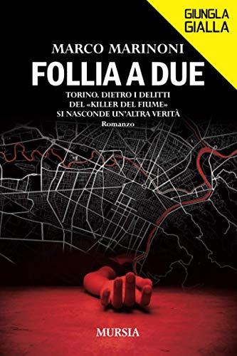 Follia a due: Torino. Dietro i delitti del «Killer del fiume» si nasconde un'altra verità