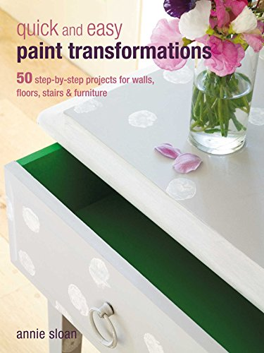 Quick and Easy Paint Transformations: 50 Step-by-step Ways to Makeover Your Home for Next to Nothing