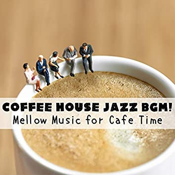 Coffee House Jazz BGM! Mellow Music for Cafe Time
