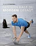 Gestern hast du morgen gesagt - Trainingsprogramm mit dem eigenen Körpergewicht - Sichtbar muskulöser mit 3-x 30 Minuten pro Woche - (Fit werden ohne ... Minuten pro Woche - Mit 10-Minuten-Rezepten