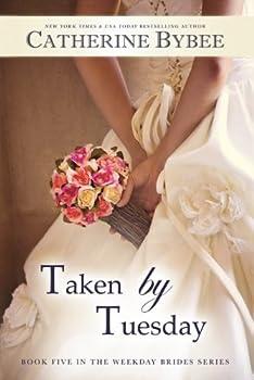 Taken by Tuesday  Weekday Brides Series Book 5