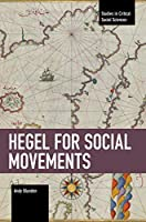 Hegel for Social Movements (Studies in Critical Social Sciences)