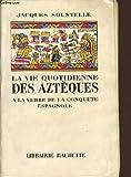 LA VIE QUOTIDIENNE DES AZTEQUES à la veille de la conquête espagnole - LIBRAIRIE HACHETTE