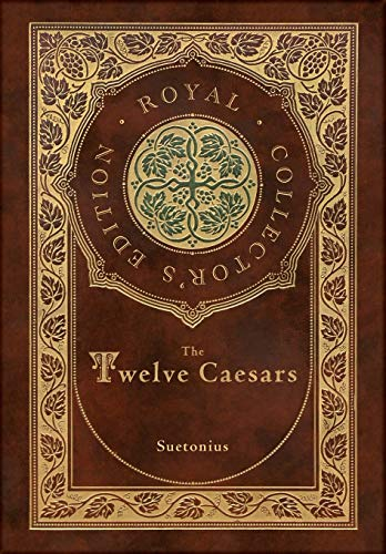 The Twelve Caesars (Royal Collector's Edition) (Annotated) (Case Laminate Hardcover with Jacket)