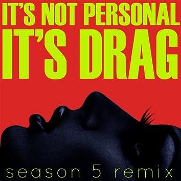 It's Not Personal (It's Drag)