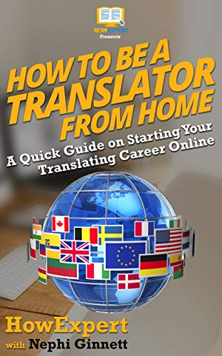 How To Be a Translator From Home: A Quick Guide on Starting Your Translating Career Online