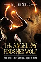 The Angel Fay Finds Her Wolf: The Angel Fay Series, Book 1 Kate