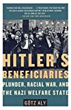 Hitler's Beneficiaries: Plunder, Racial War, and the Nazi Welfare State - Gotz Aly