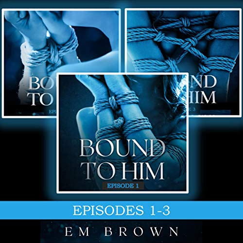 Bound to Him Box Set: Episodes 1-3 cover art
