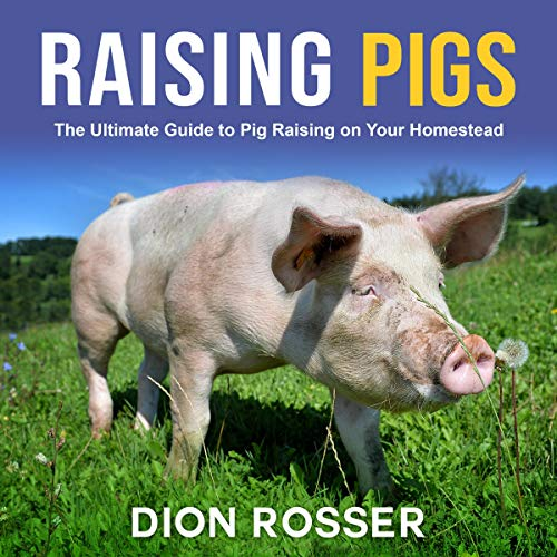 Raising Pigs: The Ultimate Guide to Pig Raising on Your Homestead cover art