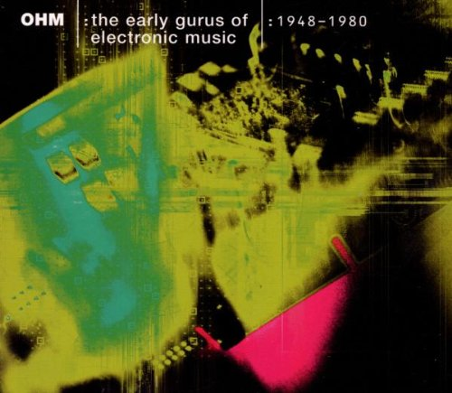Ohm - The early Gurus of Electronic Music 1948-1980