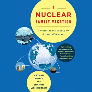 A Nuclear Family Vacation     Travels in the World of Atomic Weaponry              By:                                                                                                                                 Nathan Hodge,                                                                                        Sharon Weinberger                               Narrated by:                                                                                                                                 Laural Merlington                      Length: 12 hrs and 52 mins     5 ratings     Overall 4.0