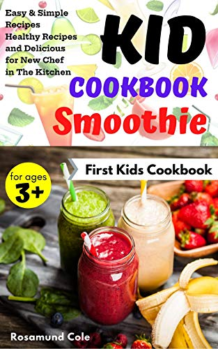 Kid Cookbook Smoothie: Easy & Simple Recipes Healthy Recipes and Delicious for New Chef in The Kitchen (First Kids Cookbook 4) (English Edition)