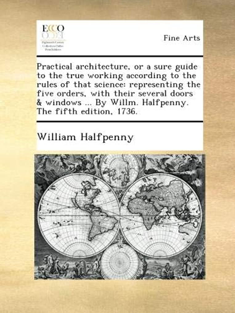 因子細胞草Practical architecture, or a sure guide to the true working according to the rules of that science: representing the five orders, with their several doors & windows ... By Willm. Halfpenny. The fifth edition, 1736.