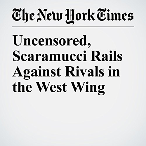 Uncensored, Scaramucci Rails Against Rivals in the West Wing copertina