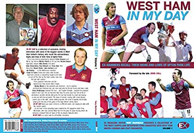 WEST HAM: IN MY DAY (Volume One): Ex-Hammers recall their highs and lows of Upton Park life