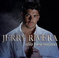 S?lo para Mujeres by Jerry Rivera (2013-05-03)