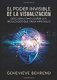 El Poder Invisible de la Visualización: Descubra cómo lograr resultados que creía imposibles
