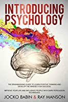 Introducing Psychology: The Brainwashing Guide to Learn Positive Thinking and Develop the Mindset for Success. Improve Your Life and Influence People with Dark Persuasion Techniques.
