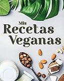 Mis Recetas Veganas: Crea Tu Libro de Cocina Vegano Personalizado y Sorprende a Tus Invitados con Platos Saludables y Genuinos. CONTIENE ÍNDICE.
