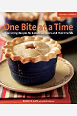 One Bite at a Time, Revised: Nourishing Recipes for Cancer Survivors and Their Friends [A Cookbook] Kindle Edition